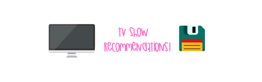 10 TV SHOWS YOU SHOULDWATCH!